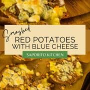 red potatoes smashed and topped with blue cheese